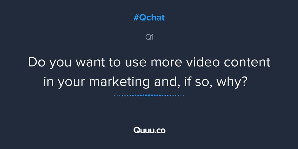 Q1 Do you want to use more video content in your marketing and, if so, why? #Qchat https://t.co/JzXGXIWWUQ