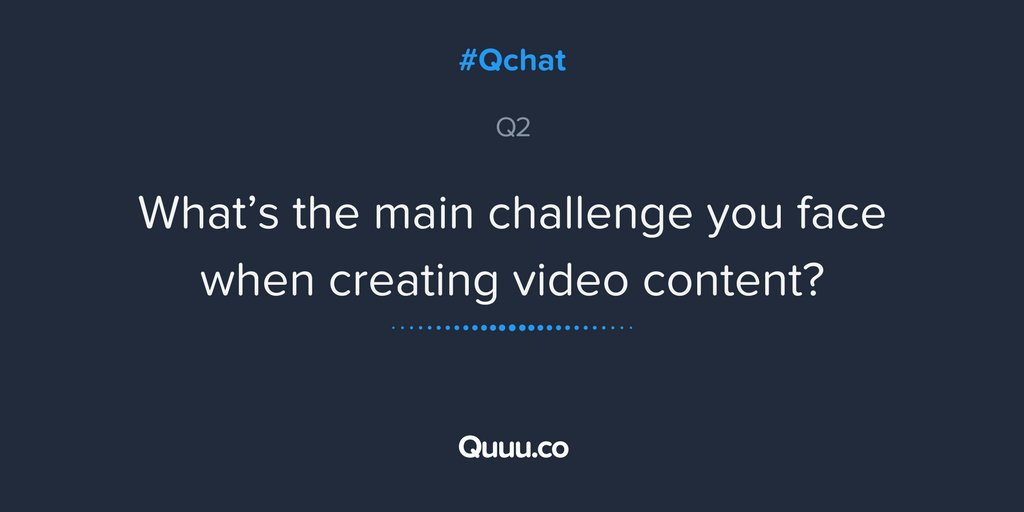 Q2 What's the main challenge you face when creating video content? #Qchat https://t.co/ZD7kpBll4u