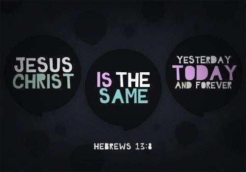 Hebrews 13:8 Jesus Christ the same yesterday, and to day, and for ever. Good news #quote for #Jesus https://t.co/w1Hee6O6q2