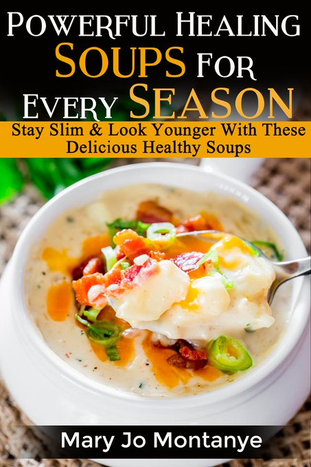 Powerful Healing Soups For Every Season: Stay Slim & Look Younger With These Delicious Healthy Soups