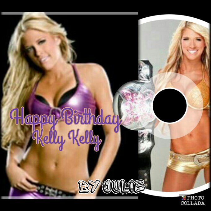 Happy Birthday Kelly Kelly hope you have a great day