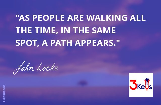"""""""As people are walking all the time, in the same spot, a path appears."""" ~ John Locke #inspirational https://t.co/N4d0CB7Gkw"""