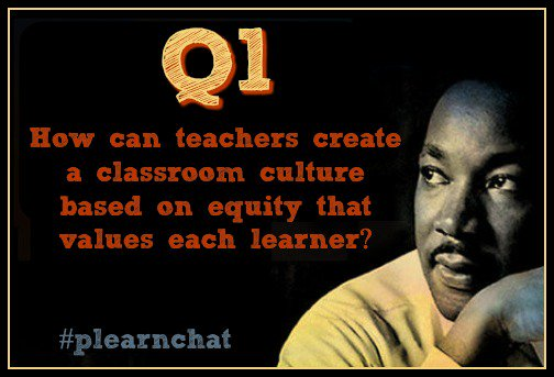 Q1: How can teachers create a classroom culture based on equity that values each learner? #plearnchat https://t.co/jKunILR6FX