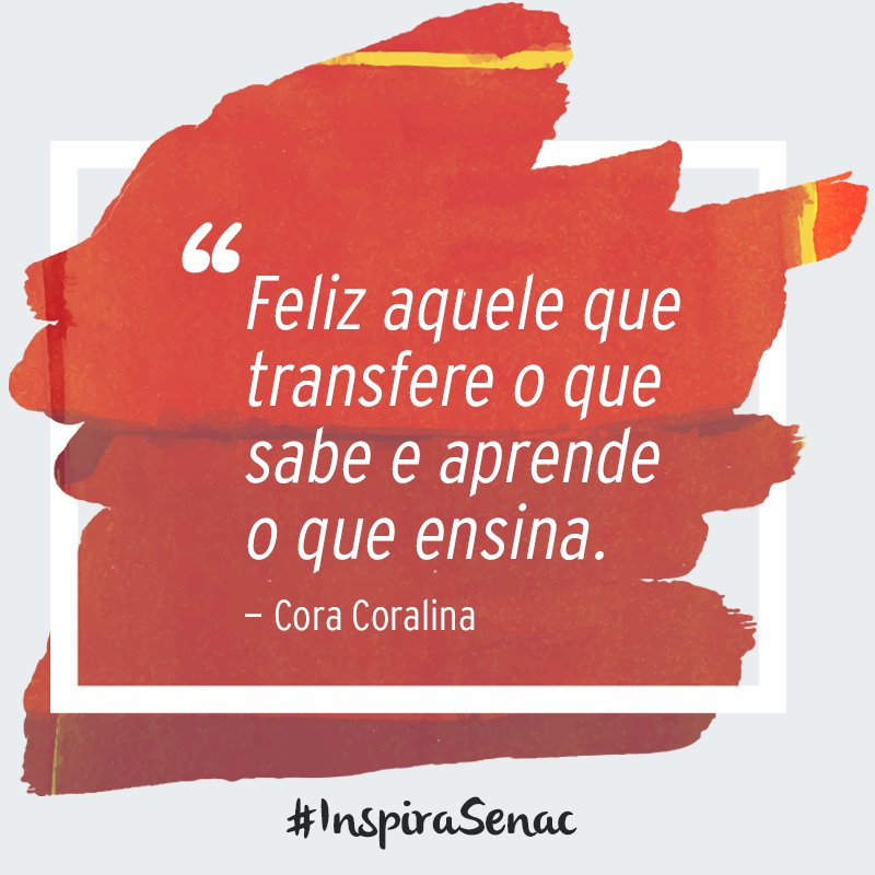 Senac Sao Paulo On Twitter Feliz Aquele Que Transfere O Que Sabe E Aprende O Que Ensina Cora Coralina Inspirasenac