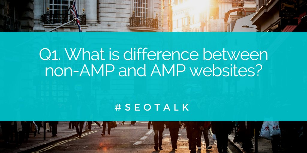 Q1. What is difference between non-AMP and AMP websites? #SEOTalk https://t.co/LmLMYU4yYf