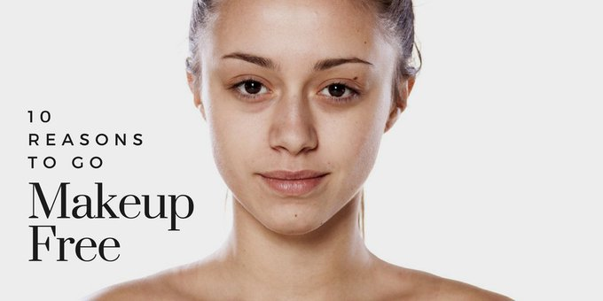 10 Reasons Why You Should Try Going Makeup-Free