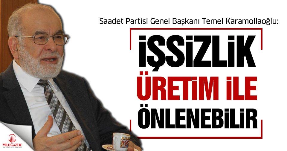 Saadet Partisi Genel Başkanı Karamollaoğlu: İşsizlik, üretim ile önlen...