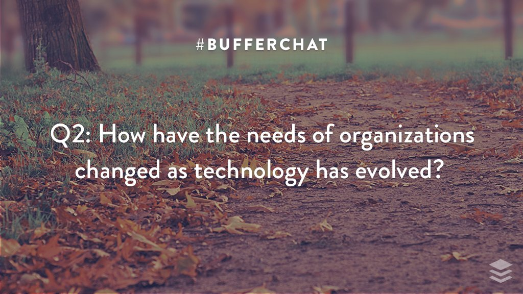 Q2: How have the needs of organizations changed as technology has evolved? #bufferchat <br>http://pic.twitter.com/O2rl8PTw5m
