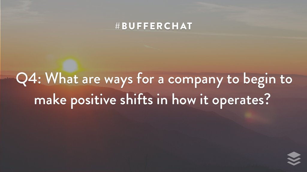 Q4: What are ways for a company to begin to make positive shifts in how it operates?  #bufferchat <br>http://pic.twitter.com/MaPABjhvBq