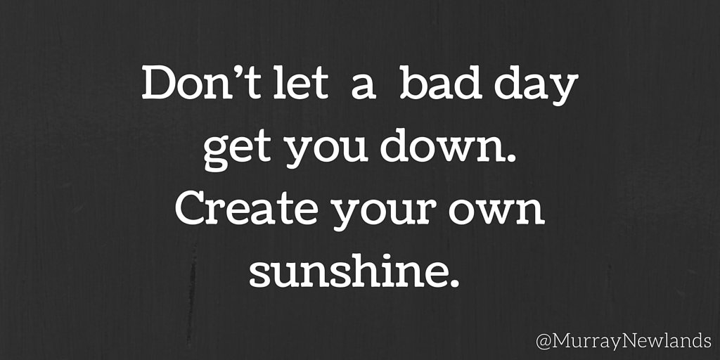 Don't let a bad day get you down. Create your own sunshine. #Wednesday...
