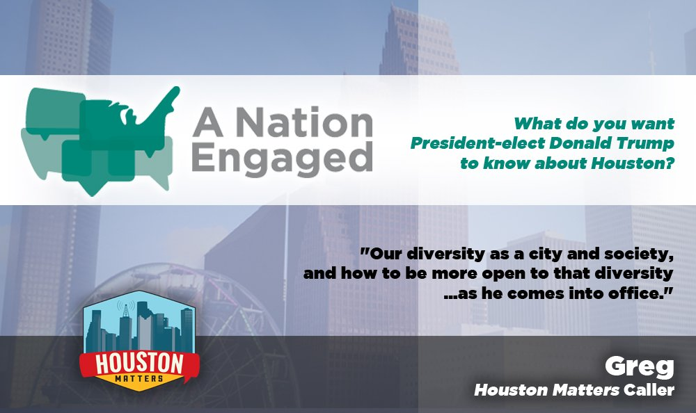 We asked. You weighed in. &quot;What do you want #PresidentTrump to know about #Houston?&quot; via @NPR &#39;s #ANationEngaged  http://www. houstonmatters.org/segments/segme nt-b/2017/01/18/a-nation-engaged-what-should-president-trump-know-about-houston &nbsp; … <br>http://pic.twitter.com/Ox2iF3W8ME