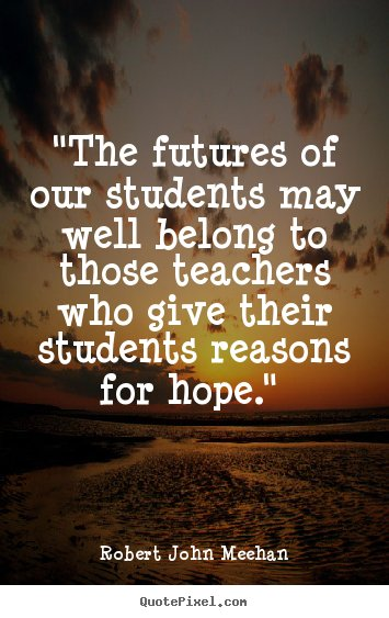 """The futures of our students may well belong to those teachers who give their students reason for hope."" https://t.co/YV5SHg9AEs"