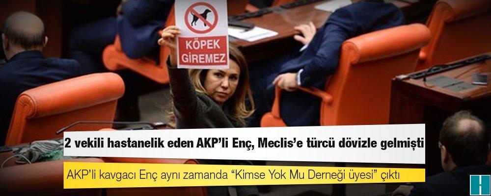 """2 vekili hastanelik eden AKP'li Enç, Meclis'e """"Köpekler giremez"""" döviz..."""