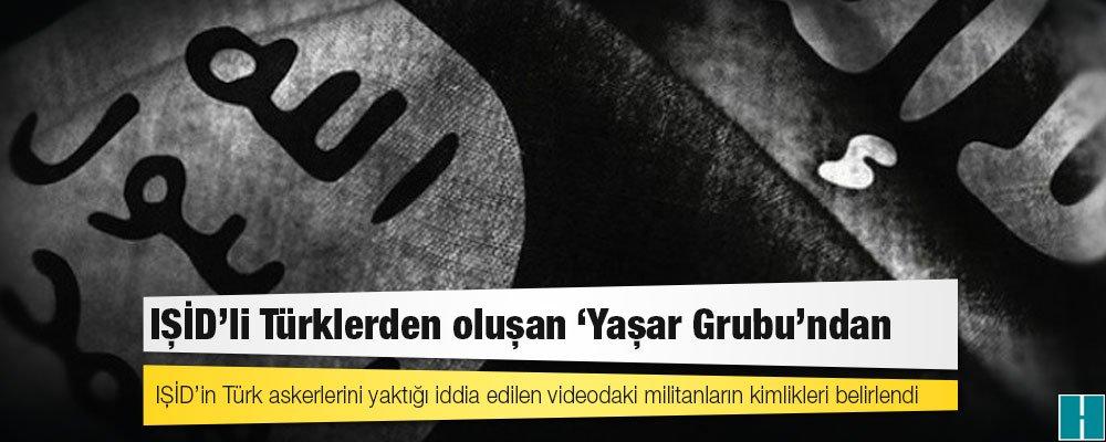 IŞİD'in Türk askerlerini yaktığı iddia edilen videodaki militanların k...
