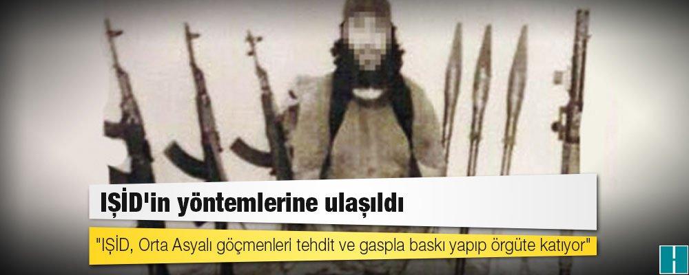 'IŞİD, Orta Asyalı göçmenleri tehdit ve gaspla baskı yapıp örgüte katı...