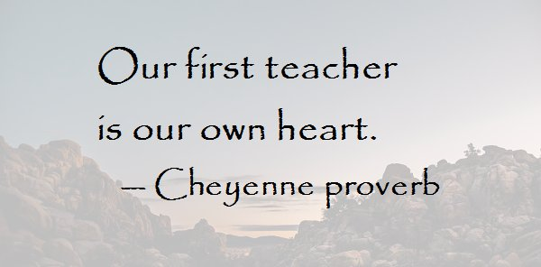 Our first teacher is our own heart. — Cheyenne proverb § https://t.co/lHAGNz6zt1