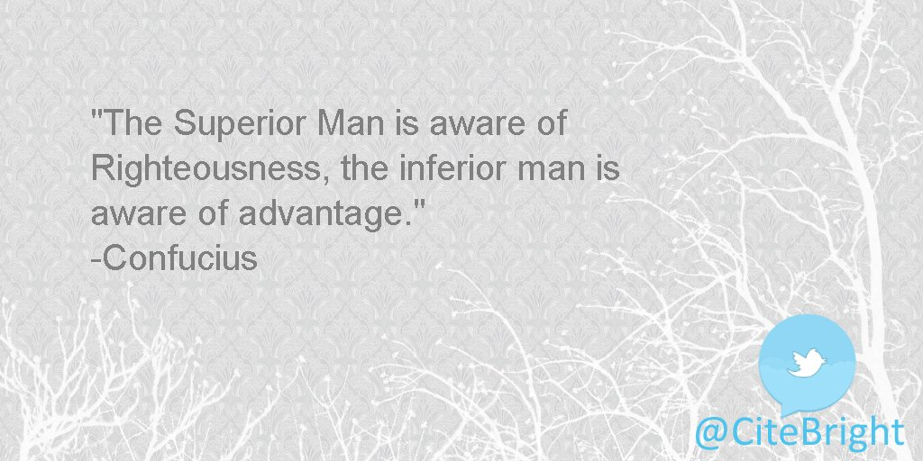 The Superior Man is aware of Righteousness, the inferior man is aware of #advantage. -Confucius <br>http://pic.twitter.com/xfMp1ehfNi