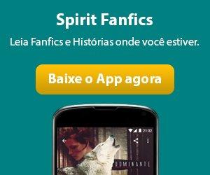 Já conferiu o APP do Spirit Fanfics para iOS e para Android? Para saber mais, acesse aqui: