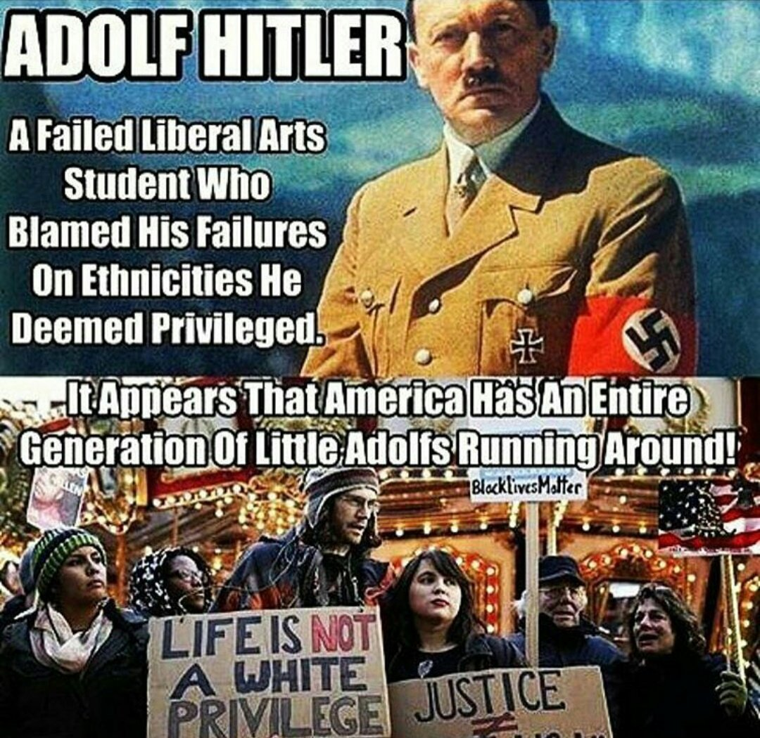 Adolf Hitler: A failed liberal arts student who blamed his failures on ethnicities he deemed privileged.