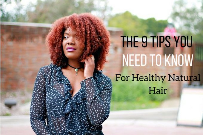 The 9 Tips You Need To Know For Healthy Natural Hair