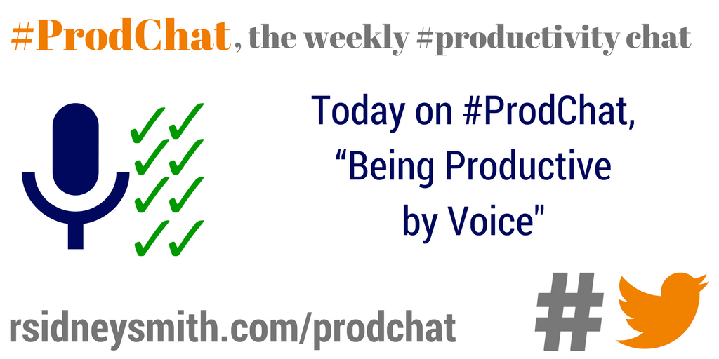 "Today on #ProdChat we're discussing ""Being Productive by Voice"" Join us! #productivity https://t.co/OKEKl89Bnz"