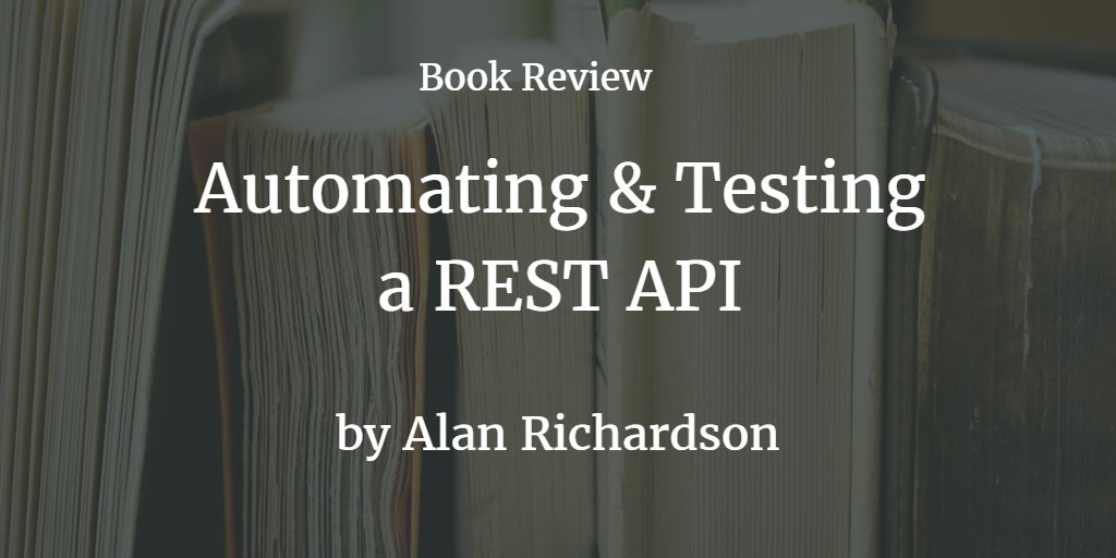 Short review of @eviltester Alan Richardson's new book https://t.co/dV5gCAnjUH #testing #automation #restassured #api https://t.co/CYaJlMDMzX