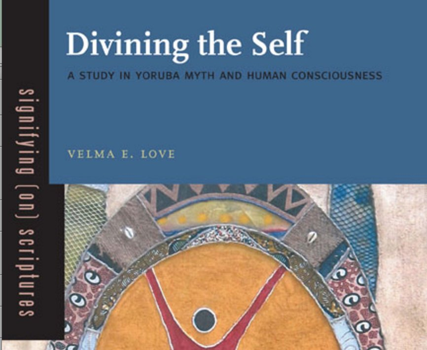 Divining the Self: A Study in Yoruba Myth and Human Consciousness (Signifying (on) Scriptures)