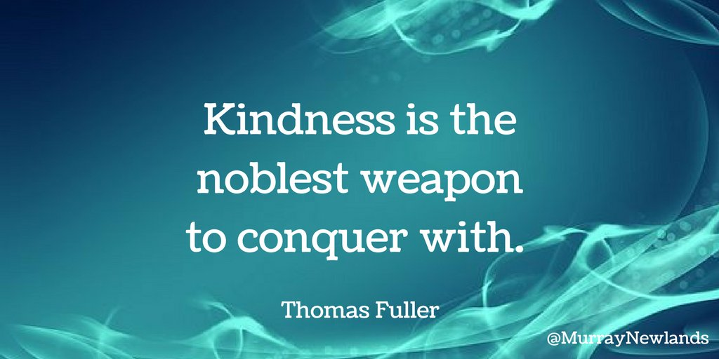 Kindness is the noblest weapon to conquer with -- Thomas Fuller #Thurs...