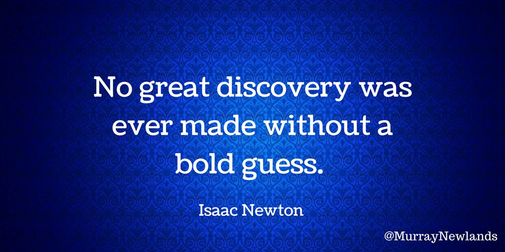 No great discovery was ever made without a bold guess. -- Isaac Newton...