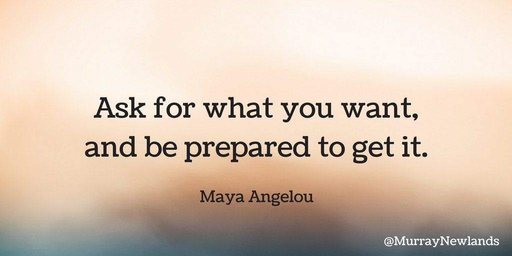 Ask for what you want, and be prepared to get it -- Maya Angelou #Moti...