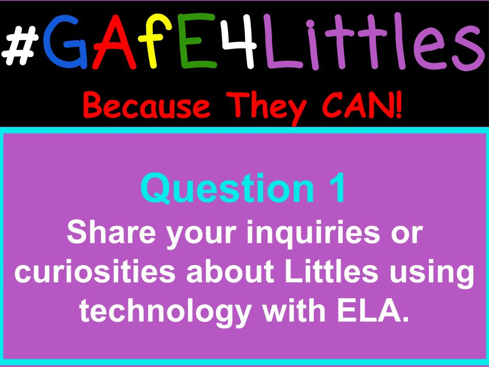 Q1 Share your inquiries or curiosities about Littles using technology with ELA. #gafe4littles https://t.co/uHLuh1uC8a