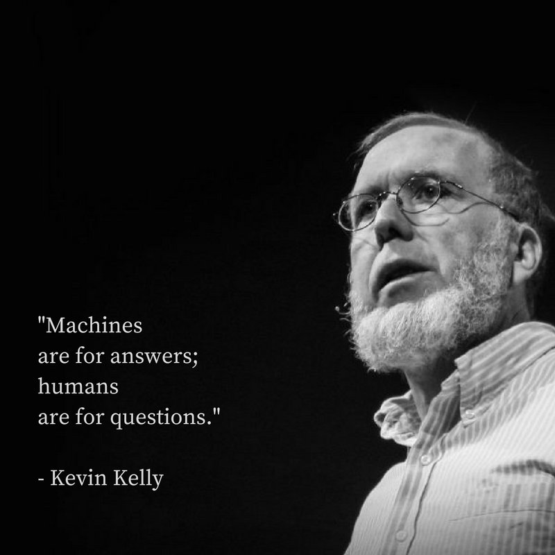 """Machines are for answers; humans are for questions."" - Kevin Kelly #AI #Question #Curiosity #Technology #Technium @gideonro https://t.co/3zsWXKcaWz"