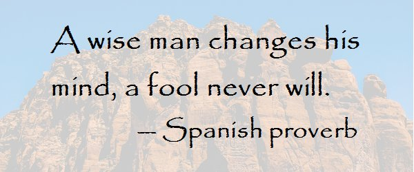 A wise man changes his mind, a fool never will. — Spanish proverb § https://t.co/LdMtn0WWPk