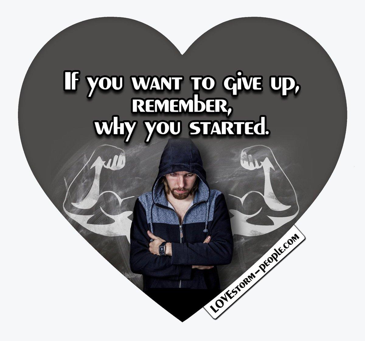 Wenn du aufgeben willst denk daran warum du angefangen hast