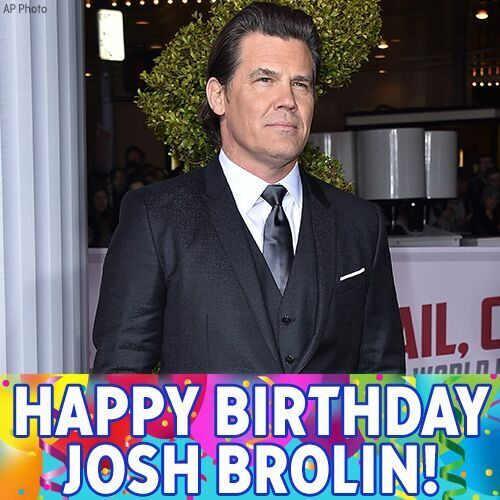 Happy 49th Birthday to actor Josh Brolin!