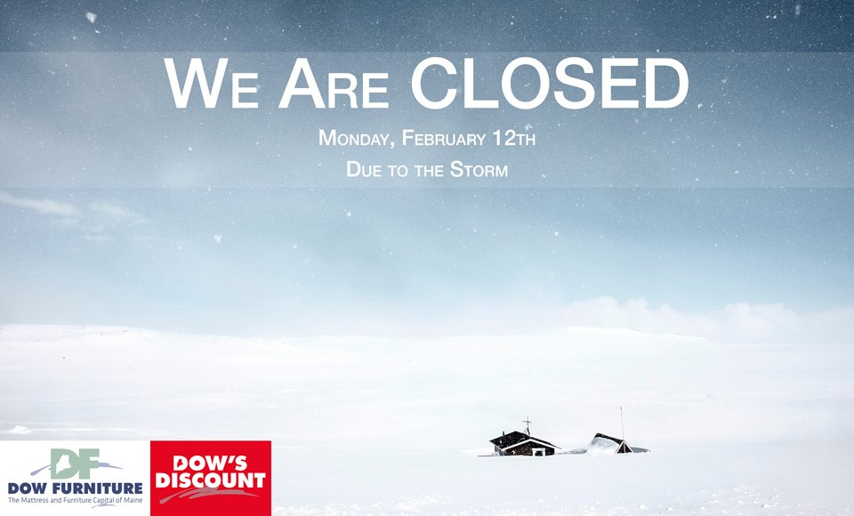 #DowFurniture Will Be CLOSED, Monday, February 13th Due To The Storm.  Please Drive Safe If You Are Out On The Roads.pic.twitter.com/1OynDycGRf