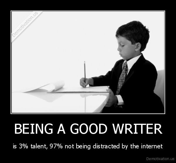 Being a good writer... is 3% talent and 97% not being distracted by the internet. #amwriting #kidlit https://t.co/024RXc7JTn