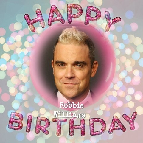 Happy Birthday Robbie Williams,Judy Dyble,Colin Matthews,Simon Schama, Keith Nichols,Marian Dawkins & Jerry Springer