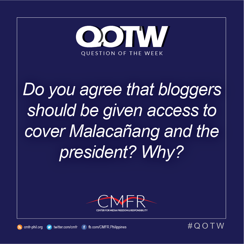Thumbnail for QOTW: Do you agree that bloggers should be given access to cover Malacañang and the president? Why?