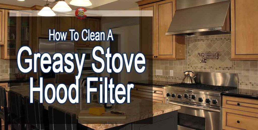 How To Clean A Greasy Stove Hood
