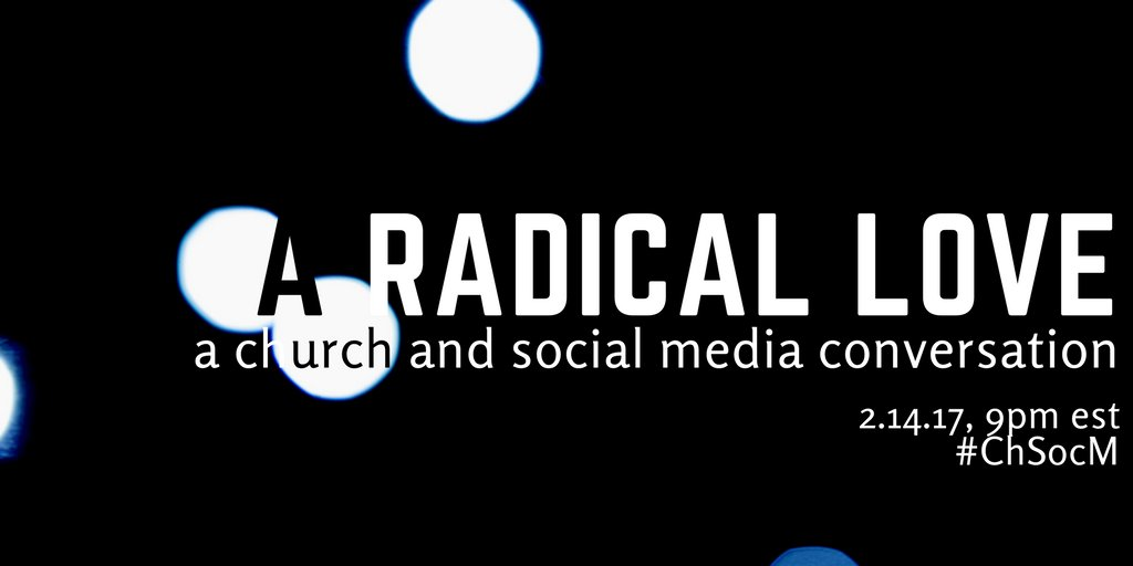 Thumbnail for #ChSocM chat 2/14/17: A Radical Love