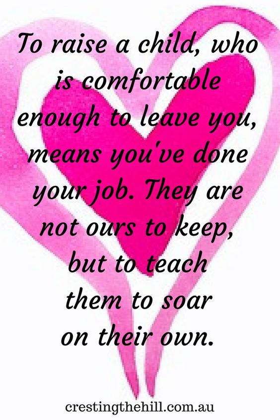 Image result for to raise a child who is comfortable enough to leave you