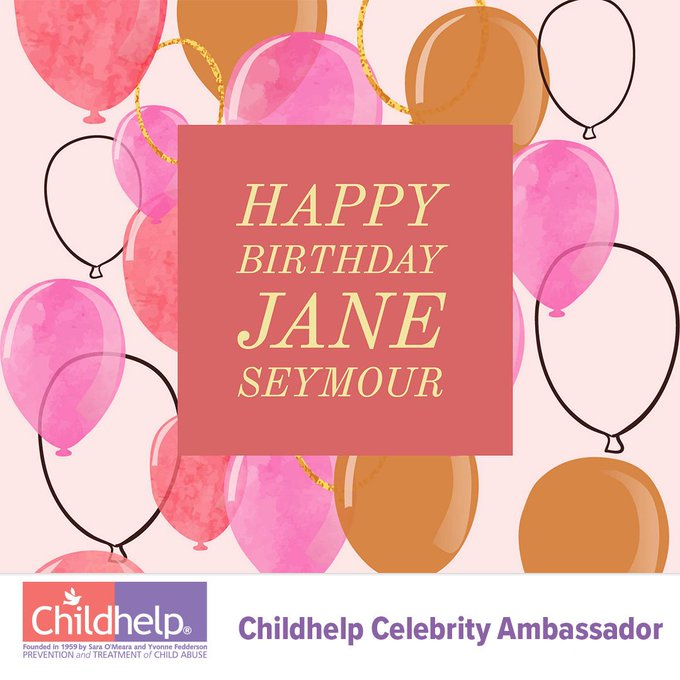 Happy Birthday to Childhelp Celebrity Ambassador Jane Seymour!