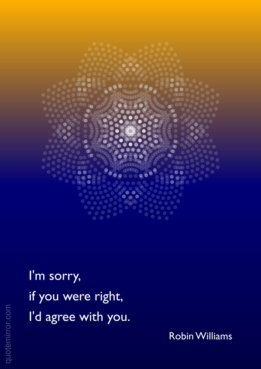 Robin Williams: I&#39;m sorry, if you were right, I&#39;d agree with you. #agreement #truth  http:// quotemirror.com/s/tf3ky  &nbsp;  <br>http://pic.twitter.com/5Wg1eM21nd