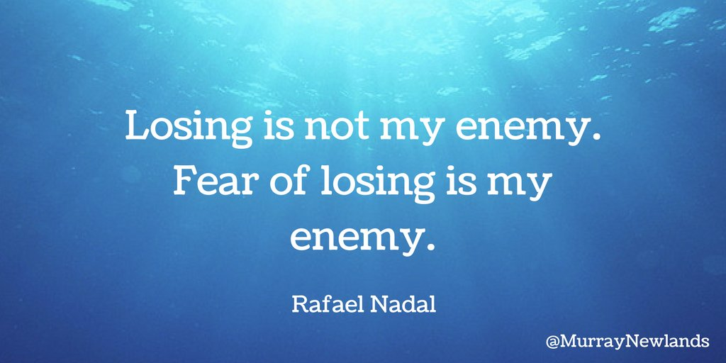 Losing is not my enemy. Fear of losing is my enemy -- Rafael Nadal #Mo...