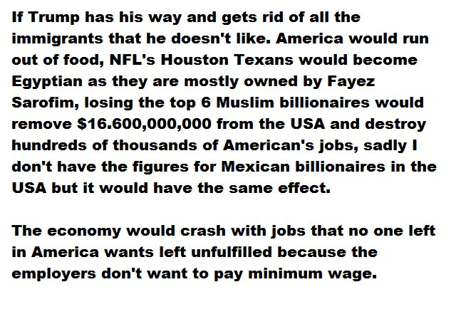 If Trump has his way and gets rid of all the immigrants that he doesn't like. America would run out of food, NFL's Houston Texans would... https://t.co/BiJhKIaUD8