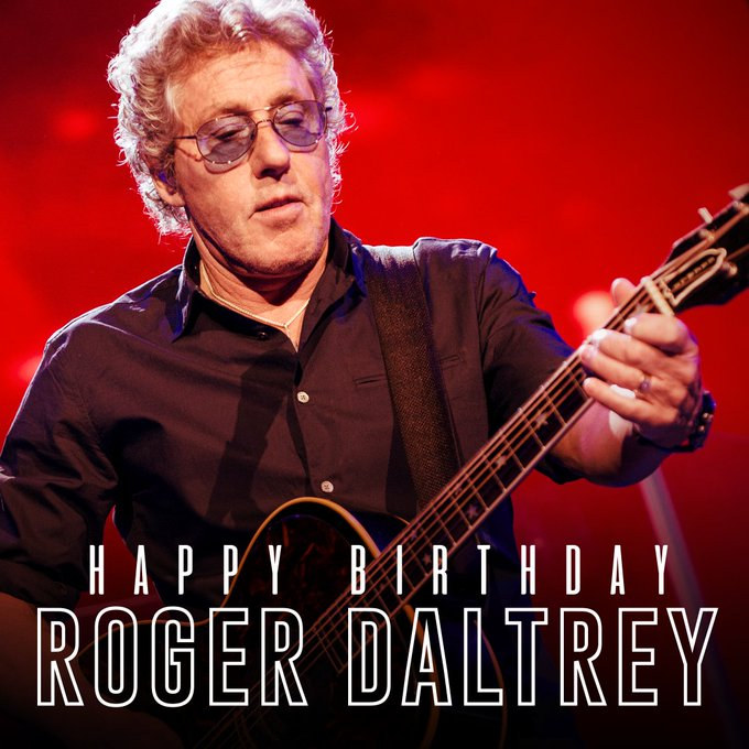 Happy Birthday to the legendary Roger Daltrey of