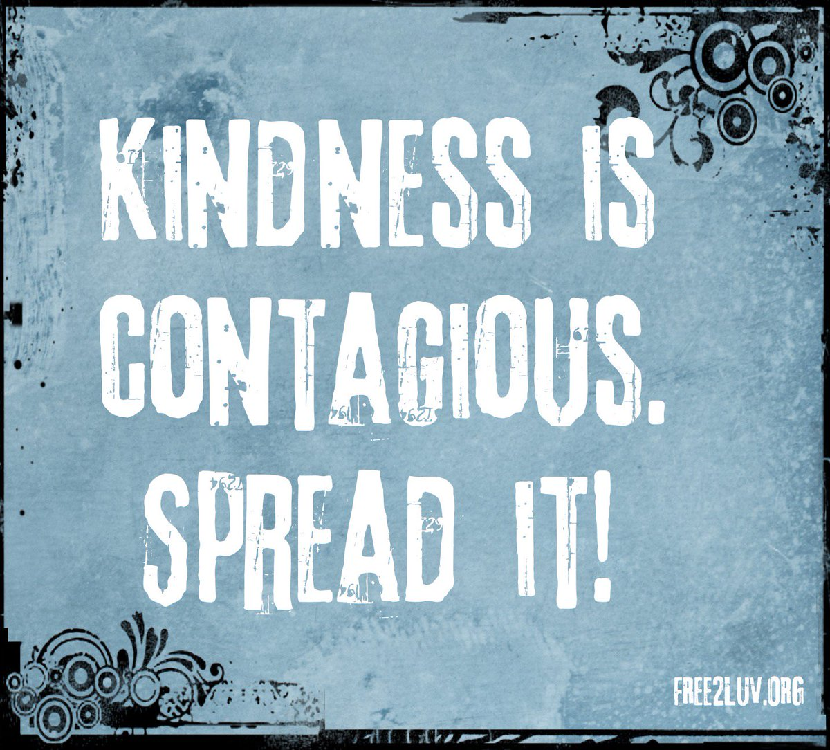 #Kindness is contageous. Spread it! #JoyTrain #Joy #BeKind #BeLove #Compassion  <br>http://pic.twitter.com/VlD1iXgWxZ RT @FREE_2_LUV