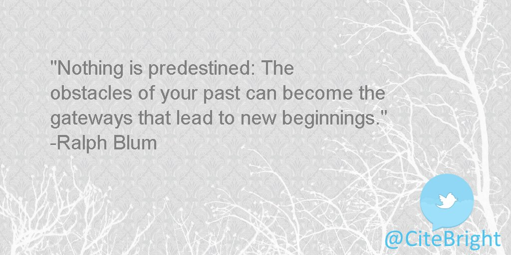 Nothing is predestined: The obstacles of your past can become the gateways that lead to new #beginnings. -Ralph Blum <br>http://pic.twitter.com/BodeDfLkEV