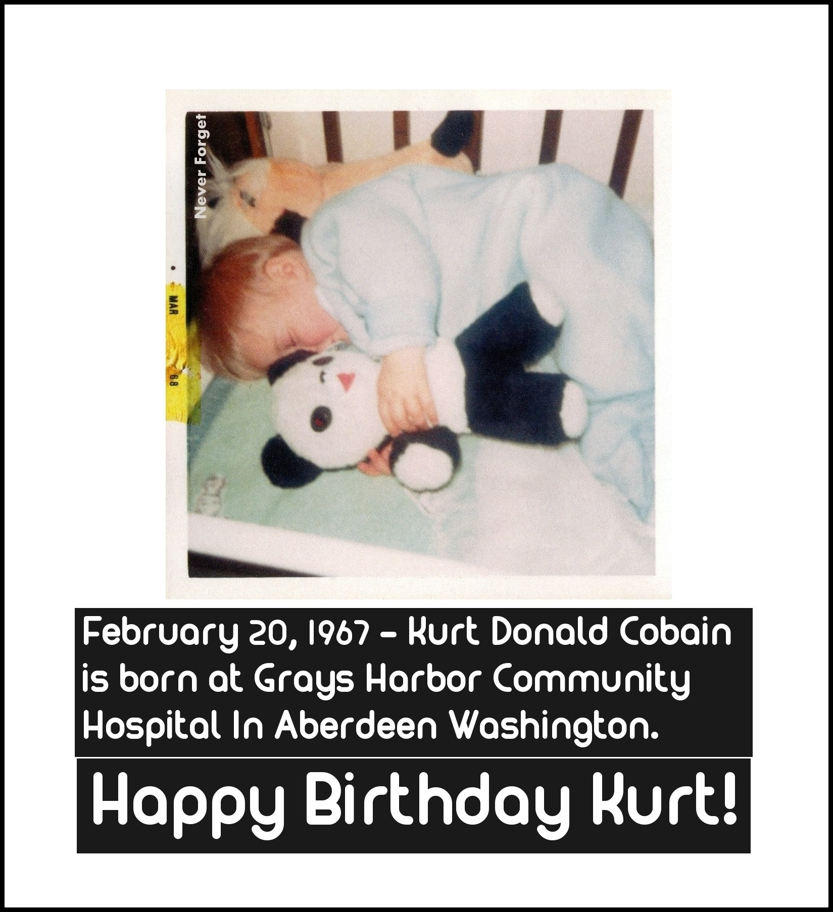 February 20, 1967 Kurt Cobain is born in Aberdeen Washington. Happy Birthday Kurt!